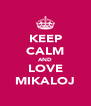 KEEP CALM AND LOVE MIKALOJ - Personalised Poster A4 size