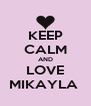 KEEP CALM AND LOVE MIKAYLA  - Personalised Poster A4 size