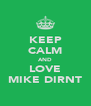 KEEP CALM AND LOVE MIKE DIRNT - Personalised Poster A4 size