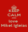 KEEP CALM AND love  Mikel Igleias - Personalised Poster A4 size