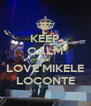 KEEP CALM AND  LOVE MIKELE LOCONTE - Personalised Poster A4 size