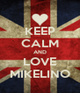 KEEP CALM AND LOVE MIKELINO - Personalised Poster A4 size