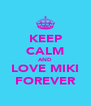 KEEP CALM AND LOVE MIKI FOREVER - Personalised Poster A4 size