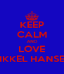 KEEP CALM AND LOVE MIKKEL HANSEN - Personalised Poster A4 size