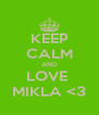 KEEP CALM AND LOVE  MIKLA <3 - Personalised Poster A4 size