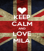 KEEP CALM AND LOVE MILA - Personalised Poster A4 size
