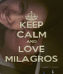 KEEP CALM AND LOVE MILAGROS - Personalised Poster A4 size