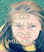KEEP CALM AND LOVE MILANA - Personalised Poster A4 size
