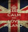 KEEP CALM AND LOVE MILANO  - Personalised Poster A4 size