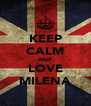 KEEP CALM AND LOVE MILENA - Personalised Poster A4 size