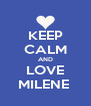 KEEP CALM AND LOVE MILENE  - Personalised Poster A4 size