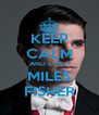 KEEP CALM AND LOVE MILES FISHER - Personalised Poster A4 size
