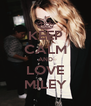 KEEP CALM AND LOVE MILEY - Personalised Poster A4 size