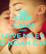 KEEP CALM AND LOVE MILEY AND NOAH CYRUS - Personalised Poster A4 size