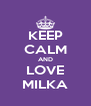 KEEP CALM AND LOVE MILKA - Personalised Poster A4 size