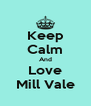 Keep Calm And Love Mill Vale - Personalised Poster A4 size