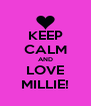 KEEP CALM AND LOVE MILLIE! - Personalised Poster A4 size