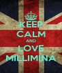 KEEP CALM AND LOVE MILLIMINA - Personalised Poster A4 size
