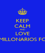 KEEP CALM AND LOVE MILLONARIOS FC - Personalised Poster A4 size