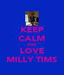 KEEP CALM AND LOVE MILLY TIMS - Personalised Poster A4 size