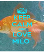 KEEP CALM AND LOVE MILO  - Personalised Poster A4 size