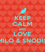 KEEP CALM AND LOVE MILO & SNODIS - Personalised Poster A4 size