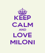 KEEP CALM AND LOVE MILONI - Personalised Poster A4 size