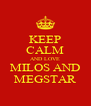 KEEP CALM AND LOVE MILOS AND MEGSTAR - Personalised Poster A4 size