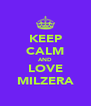 KEEP CALM AND LOVE MILZERA - Personalised Poster A4 size