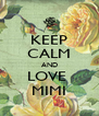 KEEP CALM AND LOVE  MIMI - Personalised Poster A4 size