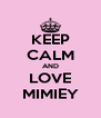KEEP CALM AND LOVE MIMIEY - Personalised Poster A4 size