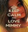 KEEP CALM AND LOVE MIMMY  - Personalised Poster A4 size