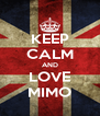 KEEP CALM AND LOVE  MIMO  - Personalised Poster A4 size