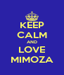 KEEP CALM AND LOVE MIMOZA - Personalised Poster A4 size