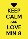 KEEP CALM AND LOVE MIN 8 - Personalised Poster A4 size