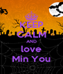 KEEP CALM AND love Min You - Personalised Poster A4 size