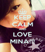KEEP CALM AND LOVE MINA!!! - Personalised Poster A4 size