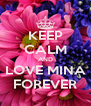 KEEP CALM AND LOVE MINA FOREVER - Personalised Poster A4 size