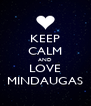 KEEP CALM AND LOVE MINDAUGAS - Personalised Poster A4 size