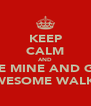 KEEP CALM AND LOVE MINE AND GUYS AWESOME WALK!! - Personalised Poster A4 size