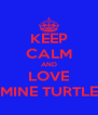 KEEP CALM AND LOVE MINE TURTLE - Personalised Poster A4 size