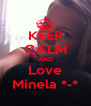KEEP CALM AND Love Minela *-* - Personalised Poster A4 size