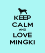 KEEP CALM AND LOVE MINGKI - Personalised Poster A4 size