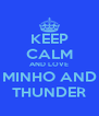 KEEP CALM AND LOVE MINHO AND THUNDER - Personalised Poster A4 size