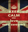 KEEP CALM AND love mini coopers - Personalised Poster A4 size
