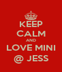 KEEP CALM AND LOVE MINI @ JESS - Personalised Poster A4 size