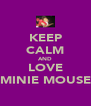 KEEP CALM AND LOVE MINIE MOUSE - Personalised Poster A4 size