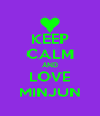 KEEP CALM AND LOVE MINJUN - Personalised Poster A4 size