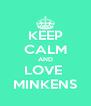KEEP CALM AND LOVE  MINKENS - Personalised Poster A4 size