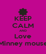 KEEP CALM AND Love Minney mouse - Personalised Poster A4 size